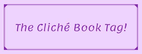 The Cliché Book Tag!
