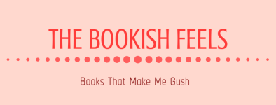 THE BOOKISH FEELS GUSH