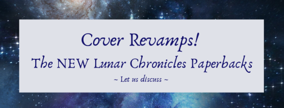 Cover Revamps! The NEW Lunar Chronicles paperbacks